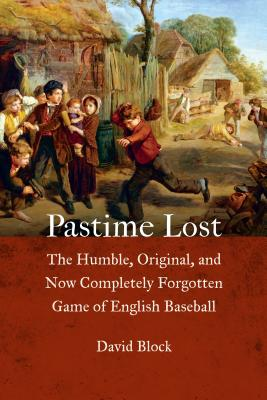 Pastime Lost: The Humble, Original, and Now Completely Forgotten Game of English Baseball Cover Image