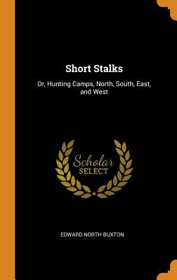 Short Stalks: Or, Hunting Camps, North, South, East, and West Cover Image