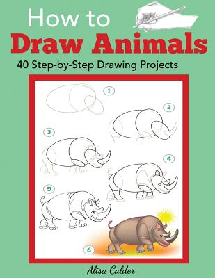 How to Draw Animals: 40 Step-by-Step Drawing Projects (Beginner Drawing Books) Cover Image