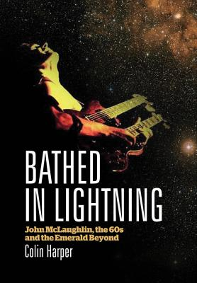 Bathed In Lightning: John McLaughlin, the 60s and the emerald beyond Cover Image