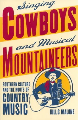 Singing Cowboys and Musical Mountaineers: Southern Culture and the Roots of Country Music (Mercer University Lamar Memorial Lectures #34) Cover Image