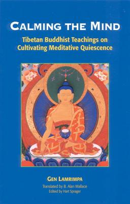 Calming the Mind: Tibetan Buddhist Teachings on the Cultivation of Meditative Quiescence Cover Image