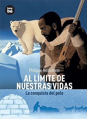 Al límite de nuestras vidas: La conquista del polo (Descubridores del mundo) Cover Image
