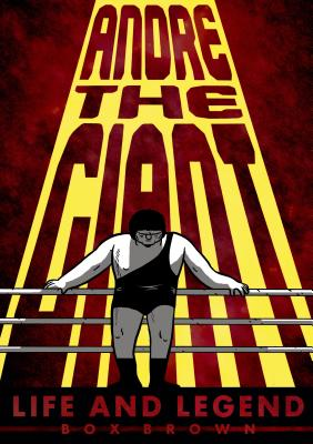 Andre the Giant: Life and Legend Cover Image