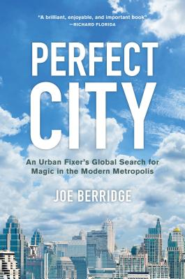 Perfect City: An Urban Fixer's Global Search for Magic in the Modern Metropolis Cover Image