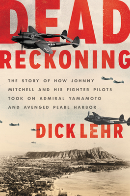 Dead Reckoning: The Story of How Johnny Mitchell and His Fighter Pilots Took on Admiral Yamamoto and Avenged Pearl Harbor Cover Image