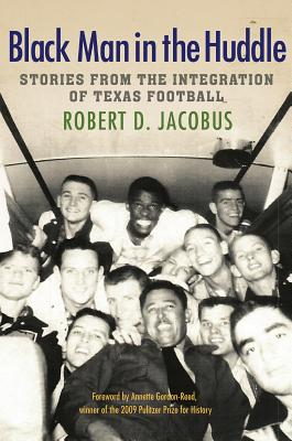 Black Man in the Huddle: Stories from the Integration of Texas Football (Swaim-Paup Sports Series, sponsored by James C. '74 & Debra Parchman Swaim and T. Edgar '74 & Nancy Paup) Cover Image