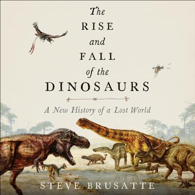 The Rise and Fall of the Dinosaurs Lib/E: A New History of a Lost World Cover Image