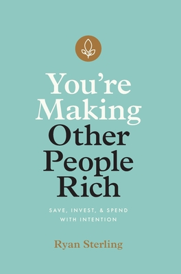 You're Making Other People Rich: Save, Invest, and Spend with Intention Cover Image