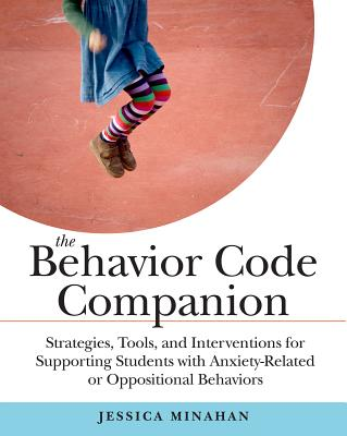 The Behavior Code Companion: Strategies, Tools, and Interventions for Supporting Students with Anxiety-Related or Oppositional Behaviors Cover Image