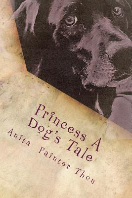 Princess A Dog's Tale: survivor of the 1959 Yellowstone earthquake, what she may have experienced on her long journey home. Cover Image