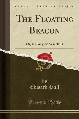 The Floating Beacon: Or, Norwegian Wreckers (Classic Reprint) Cover Image
