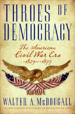 Throes of Democracy: The American Civil War Era 1829-1877 Cover Image