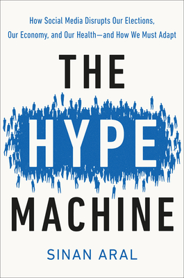 The Hype Machine: How Social Media Disrupts Our Elections, Our Economy, and Our Health--and How We Must Adapt Cover Image