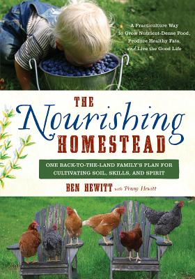 The Nourishing Homestead: One Back-To-The-Land Family's Plan for Cultivating Soil, Skills, and Spirit Cover Image