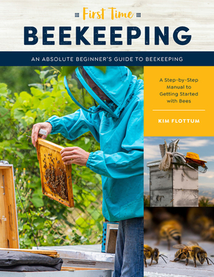 First Time Beekeeping: An Absolute Beginner's Guide to Beekeeping - A Step-by-Step Manual to Getting Started with Bees Cover Image