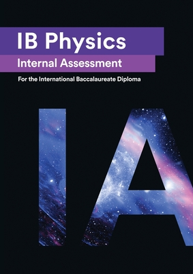 IB Physics Internal Assessment [IA]: Seven Excellent IA for the International Baccalaureate [IB] Diploma Cover Image