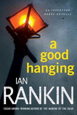 A Good Hanging: An Inspector Rebus Novella (Inspector Rebus Novels) Cover Image