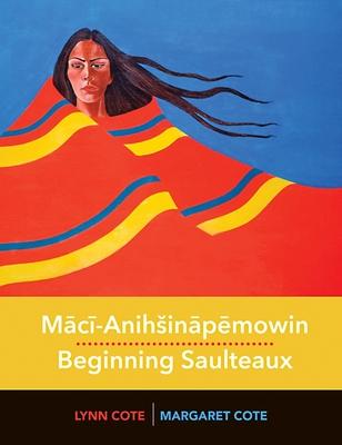 Mācī-Anihsināpēmowin / Beginning Saulteaux Cover Image