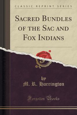 Sacred Bundles of the Sac and Fox Indians (Classic Reprint) Cover Image