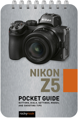 Nikon Z5: Pocket Guide: Buttons, Dials, Settings, Modes, and Shooting Tips Cover Image