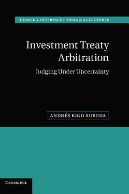Investment Treaty Arbitration (Hersch Lauterpacht Memorial Lectures #20) Cover Image