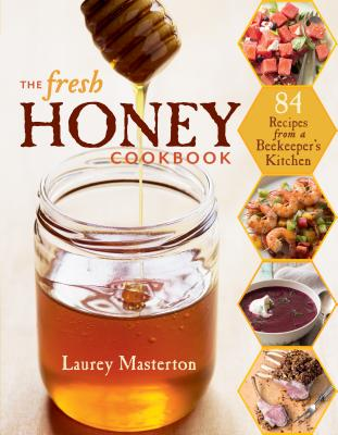 The Fresh Honey Cookbook: 84 Recipes from a Beekeeper's Kitchen Cover Image