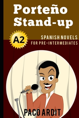 Spanish Novels: Porteño Stand-up (Spanish Novels for Pre Intermediates - A2) Cover Image