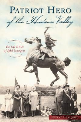 Patriot Hero of the Hudson Valley: The Life and Ride of Sybil Ludington Cover Image