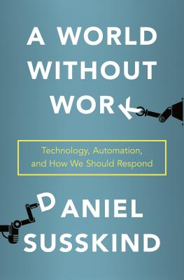 A World Without Work: Technology, Automation, and How We Should Respond Cover Image