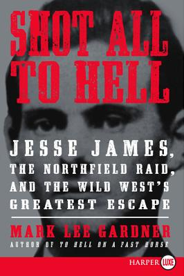 Shot All to Hell: Jesse James, the Northfield Raid, and the Wild West's Greatest Escape Cover Image