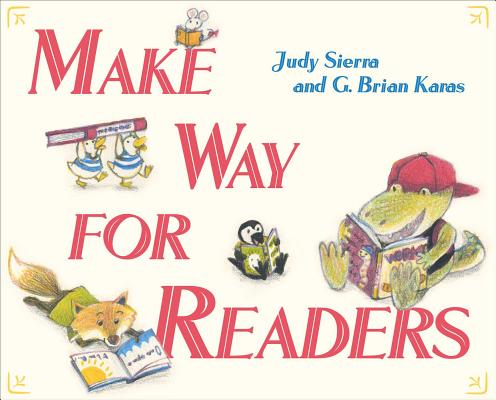 Make Way for Readers by Judy Sierra and G. Brian Karas