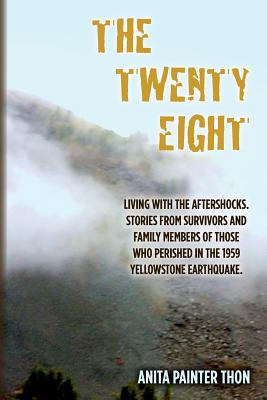 The Twenty Eight: Living with the aftershocks. Stories from survivors and family members of those who perished in the 1959 Yellowstone E Cover Image