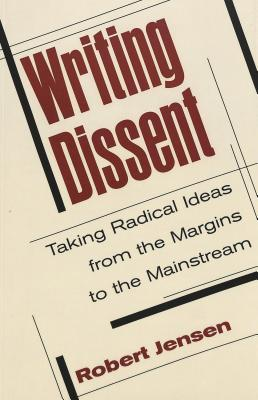 Writing Dissent: Taking Radical Ideas from the Margins to the Mainstream (Media and Culture #5) Cover Image
