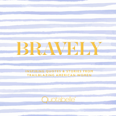 Bravely: Inspiring Quotes & Stories from Trailblazing American Women Cover Image