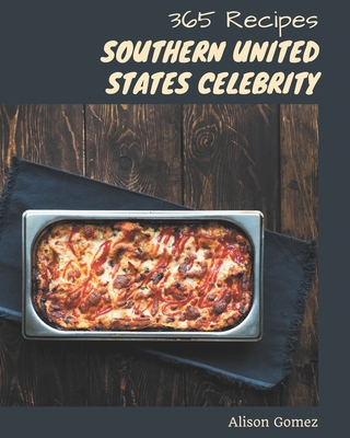 365 Southern United States Celebrity Recipes: Best-ever Southern United States Celebrity Cookbook for Beginners Cover Image