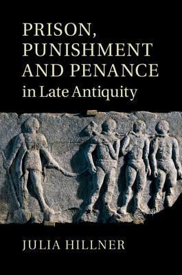 Cover for Prison, Punishment and Penance in Late Antiquity