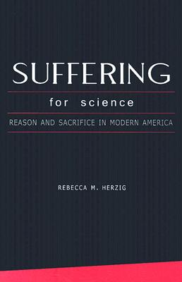 Suffering For Science: Reason and Sacrifice in Modern America Cover Image