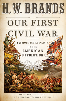 Our First Civil War: Patriots and Loyalists in the American Revolution Cover Image