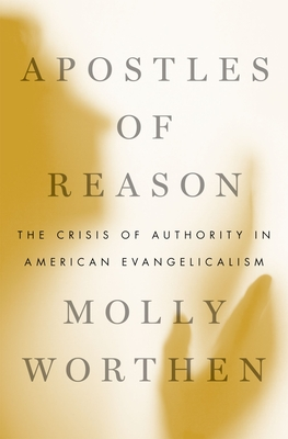 Apostles of Reason: The Crisis of Authority in American Evangelicalism Cover Image