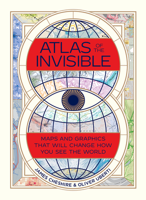 Atlas of the Invisible: Maps and Graphics That Will Change How You See the World Cover Image