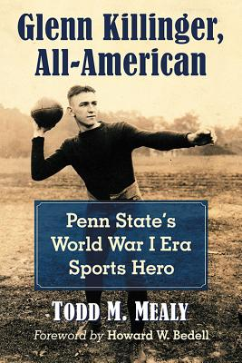 Glenn Killinger, All-American: Penn State's World War I Era Sports Hero Cover Image