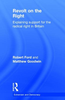 Revolt on the Right: Explaining Support for the Radical Right in Britain (Extremism and Democracy) Cover Image