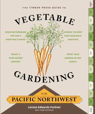 The Timber Press Guide to Vegetable Gardening in the Pacific Northwest Cover Image