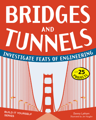 Bridges and Tunnels: Investigate Feats of Engineering (Build It Yourself) Cover Image
