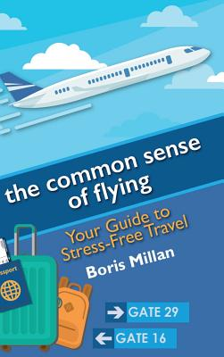 The Common Sense of Flying: Your Guide to Stress-Free Travel Cover Image