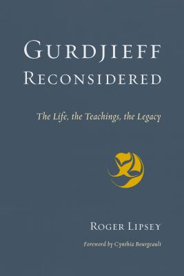 Gurdjieff Reconsidered: The Life, the Teachings, the Legacy Cover Image