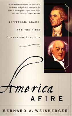 America Afire: Jefferson, Adams, and the First Contested Election Cover Image