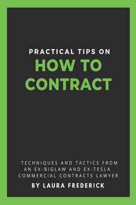 Practical Tips on How to Contract: Techniques and Tactics from an Ex-BigLaw and Ex-Tesla Commercial Contracts Lawyer Cover Image