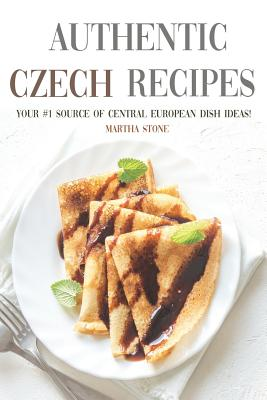 Authentic Czech Recipes: Your #1 Source of Central European Dish Ideas! Cover Image